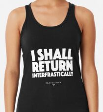 Blackadder quote - I shall return interfrastically Racerback Tank Top