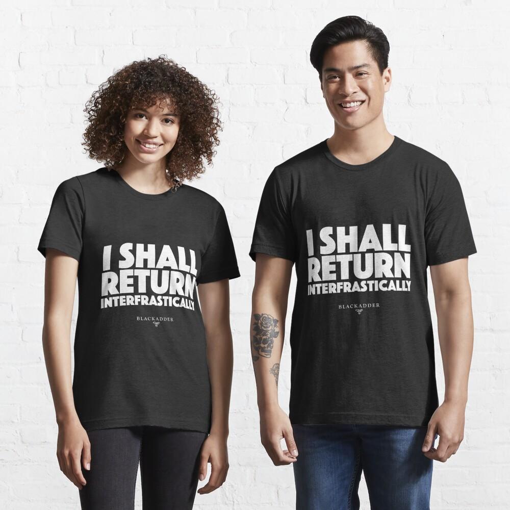 Blackadder quote - I shall return interfrastically Essential T-Shirt