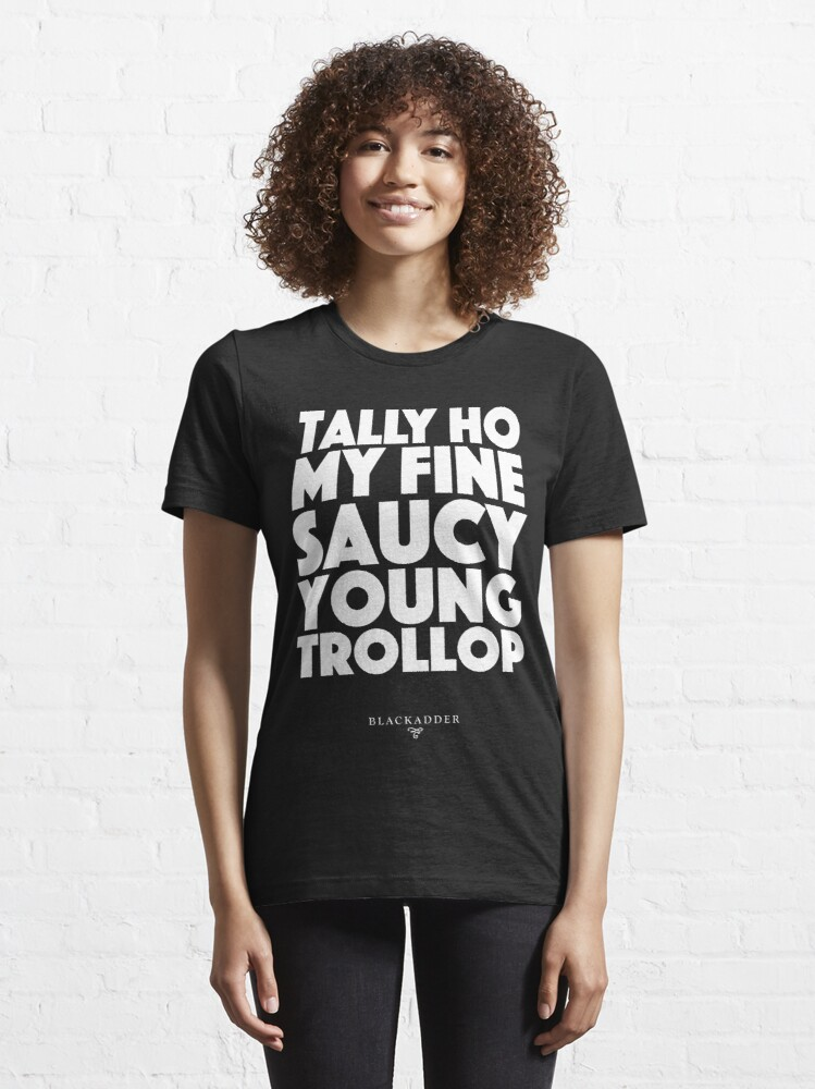 Alternate view of Blackadder quote - Tally Ho my fine saucy young trollop Essential T-Shirt