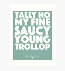 Blackadder quote - Tally Ho my fine saucy young trollop Art Print