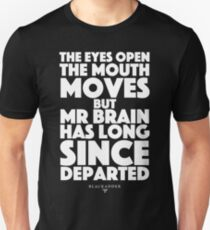 Blackadder quote - the eyes open, the mouth moves, but mr brain has long since departed Unisex T-Shirt