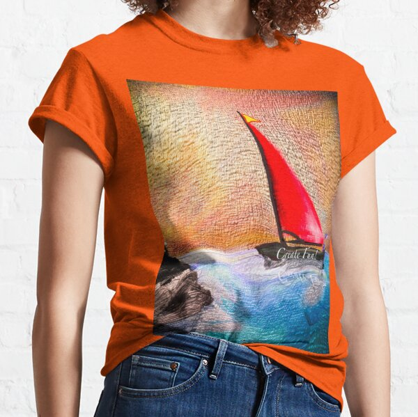 Create Fun - Sail Toward Good Feeling Times Classic T-Shirt