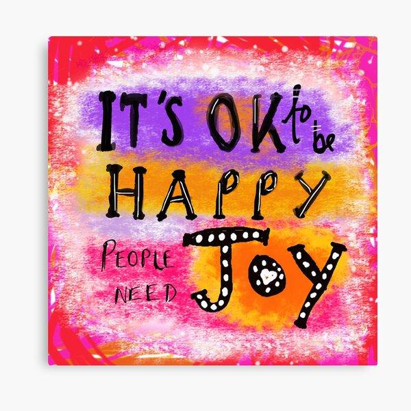 It's OK To Be Happy, People Need Joy Canvas Print