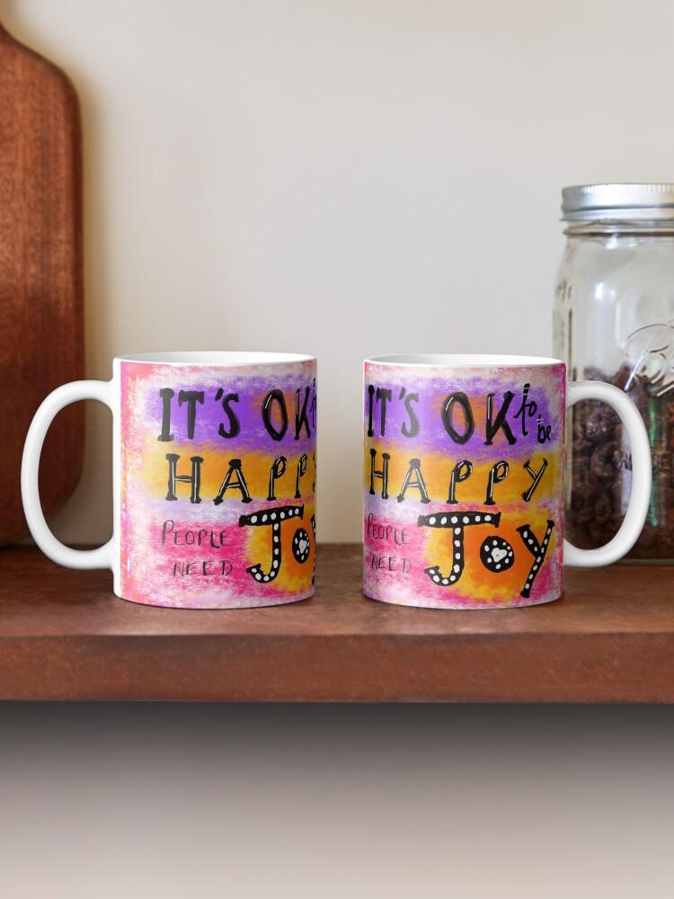Alternate view of It's OK To Be Happy, People Need Joy Mug