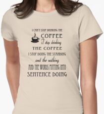 I Can't Stop Drinking the Coffee Women's Fitted T-Shirt