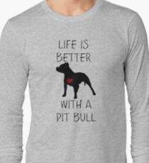 Life is better with a pit bull Long Sleeve T-Shirt