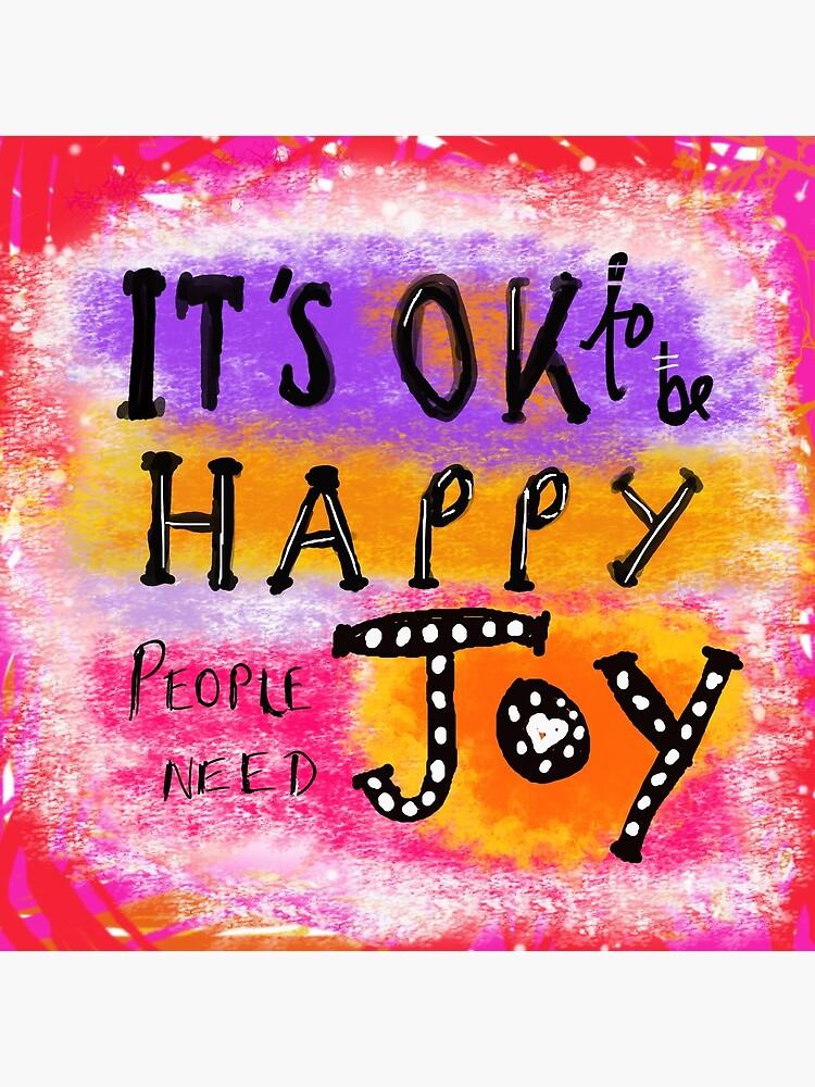 It's OK To Be Happy, People Need Joy by ClareWalkerArt