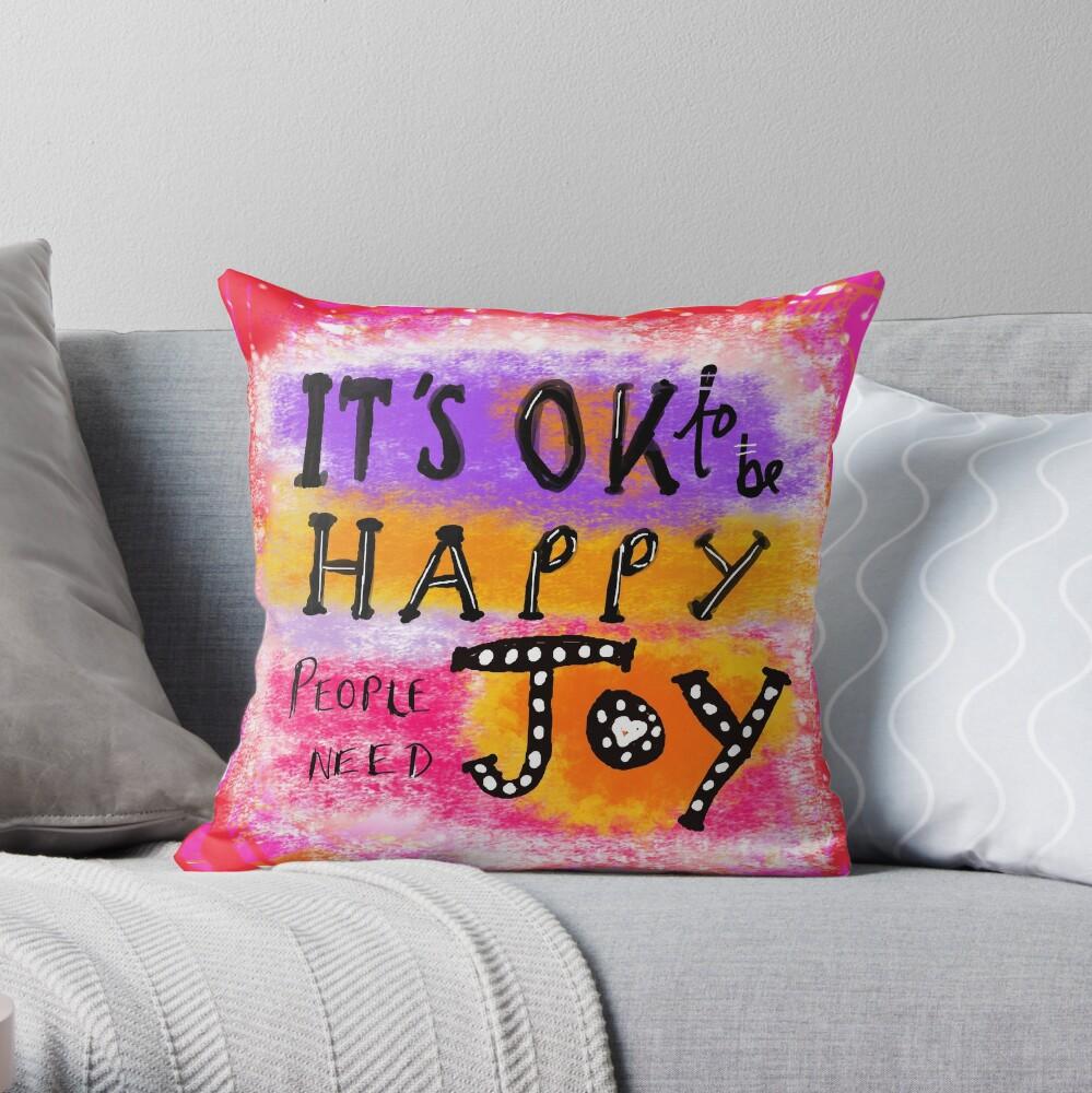 It's OK To Be Happy, People Need Joy Throw Pillow