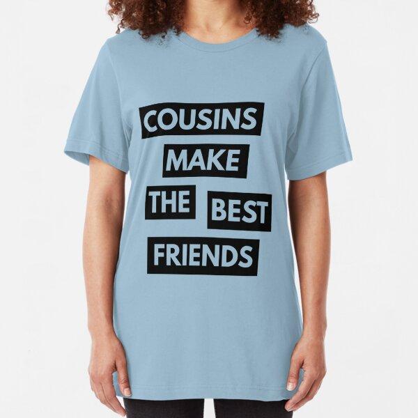 Cousins make the best friends Slim Fit T-Shirt