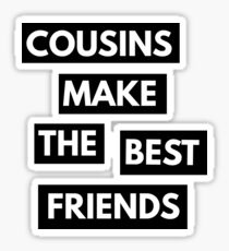 Cousins make the best friends Sticker