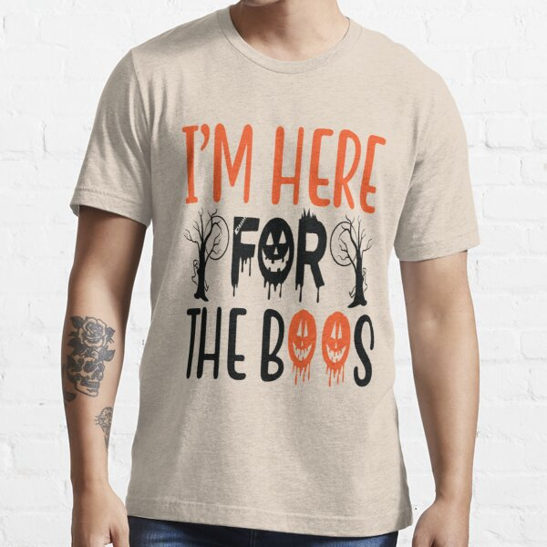 im here for the boos  Essential T-Shirt