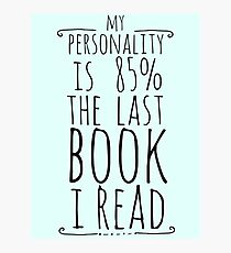 my personality is 85% THE LAST BOOK I READ Photographic Print