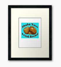 Shake Your Fried Bread! Framed Print