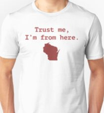 Trust me.  I'm from Wisconsin T-Shirt