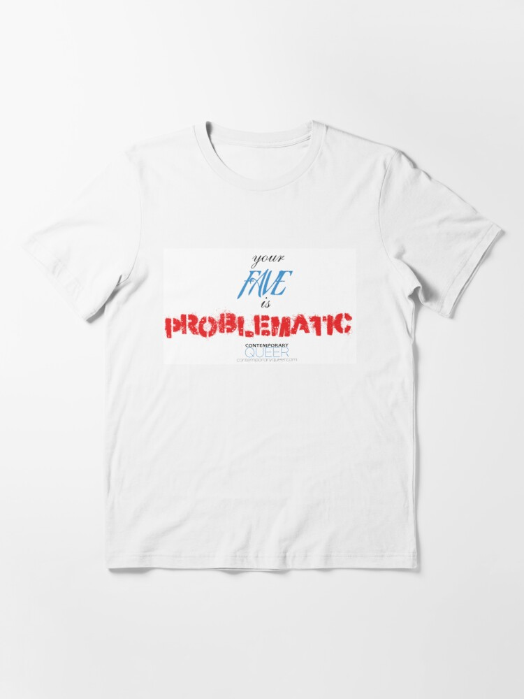Alternate view of Your Fave is PROBLEMATIC! Essential T-Shirt