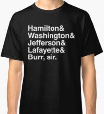 Hamilton- Hamilton & Washington & Jefferson & Lafayette & Burr, sir. Classic T-Shirt