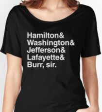 Hamilton- Hamilton & Washington & Jefferson & Lafayette & Burr, sir. Women's Relaxed Fit T-Shirt