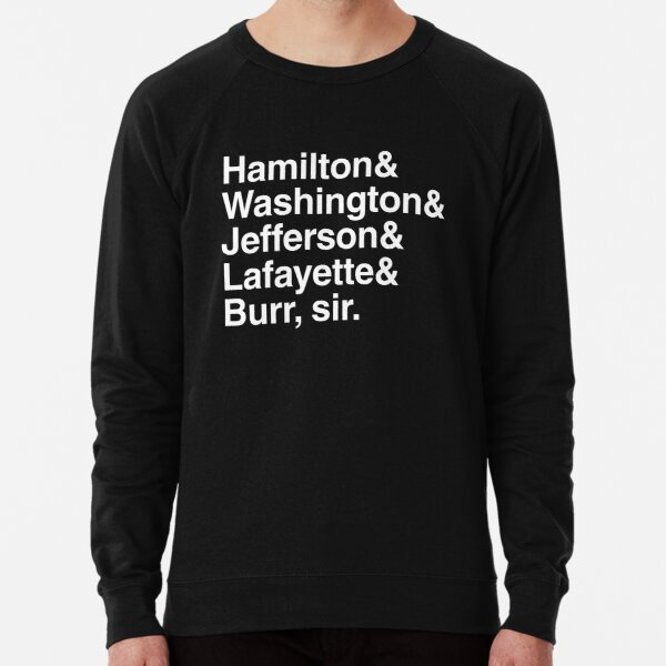 Hamilton- Hamilton & Washington & Jefferson & Lafayette & Burr, sir. Lightweight Sweatshirt