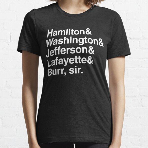 Hamilton- Hamilton & Washington & Jefferson & Lafayette & Burr, sir. Essential T-Shirt