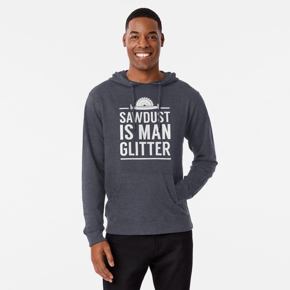 Sawdust is Man Glitter Woodworking Mens Hooded Sweatshirt