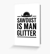 Sawdust is man glitter Greeting Card