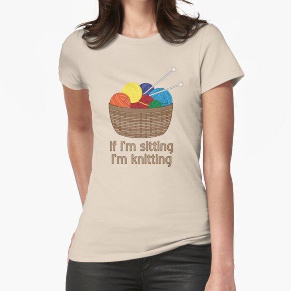 If I'm Sitting, I'm Knitting Fitted T-Shirt