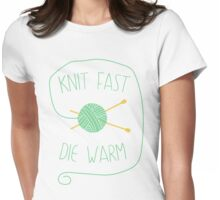 Knit fast. Die warm Womens Fitted T-Shirt