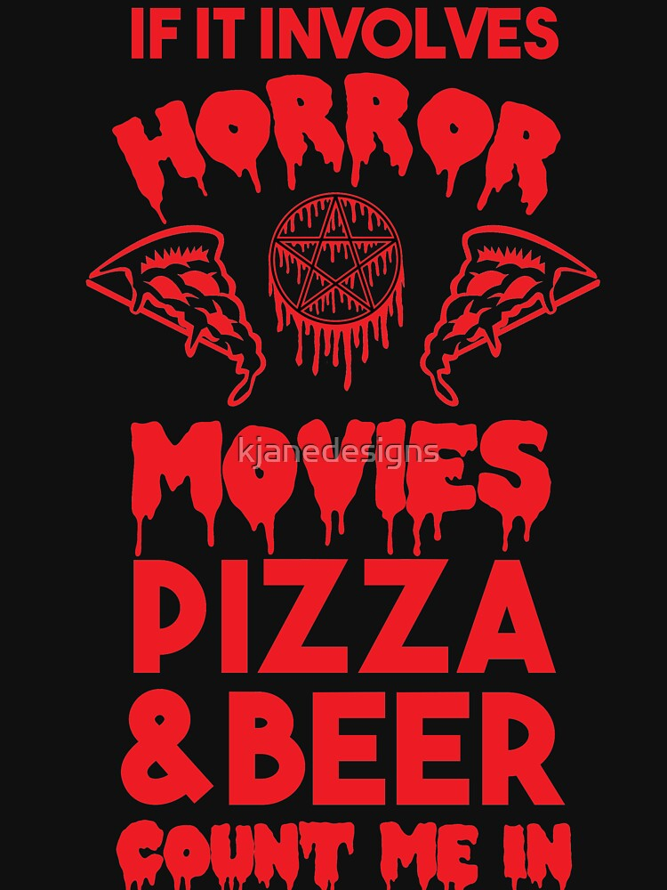 Horror Movies, Pizza and Beer by kjanedesigns