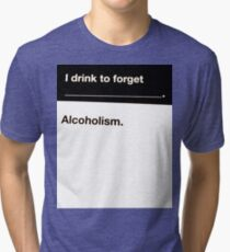 I drink to forget Alcoholism shirts and posters Tri-blend T-Shirt