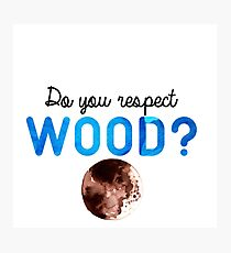 Do you respect wood? (Curb Your Enthusiasm) Photographic Print