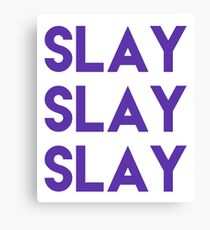 Slay Slay Slay the World Slay Them With Your Own Uniqueness and Style Canvas Print