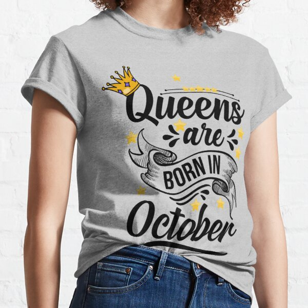 Queens are born in October Classic T-Shirt