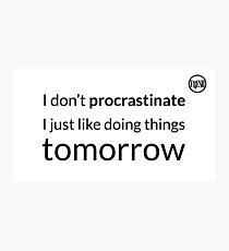 I don't procrastinate T-Shirt (text in black) Photographic Print