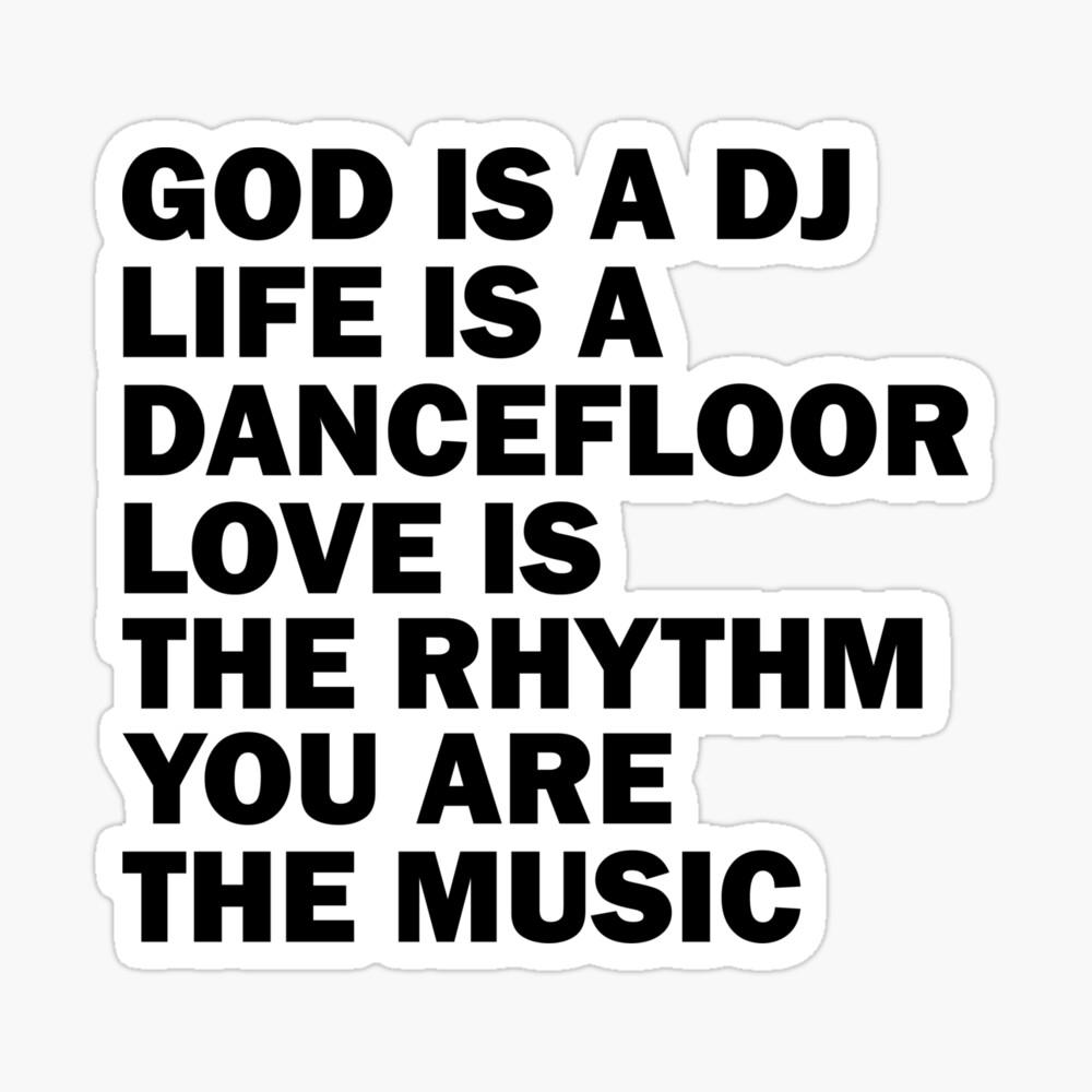 God is a DJ, Life is a dancefloor, Love is the rhythm, You