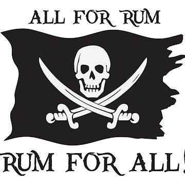 All For Rum, Rum For All! by DarkHorseDesign