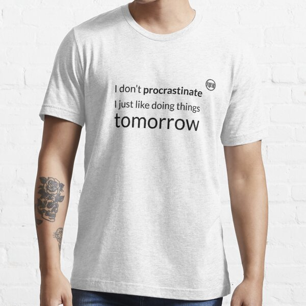 I don't procrastinate T-Shirt (text in black) Essential T-Shirt