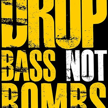 Drop Bass Not Bombs  (mustard/white)  by DropBass