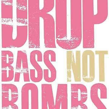 Drop Bass Not Bombs (light pink/cream)  by DropBass