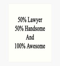 50% Lawyer 50% Handsome And 100% Awesome  Art Print