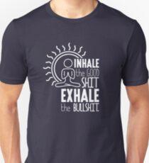 Inhale The Good Shit Exhale The Bullshit - Funny Graphic Novelty Meditation Yoga Design Unisex T-Shirt