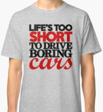 Life's too short to drive boring cars (4) Classic T-Shirt