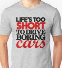 Life's too short to drive boring cars (4) T-Shirt