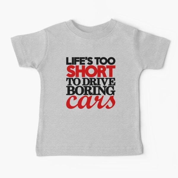La vie est trop courte pour conduire des voitures ennuyeuses (4) T-shirt bébé