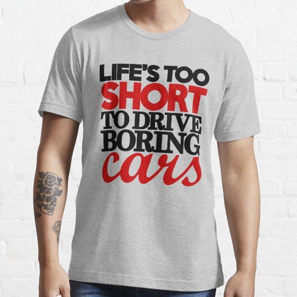 La vie est trop courte pour conduire des voitures ennuyeuses (4) T-shirt essentiel