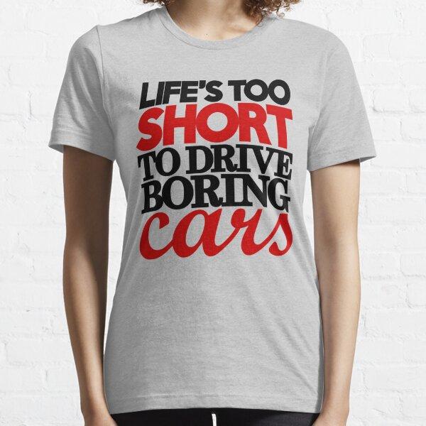 La vida es demasiado corta para conducir autos aburridos (4) Camiseta esencial