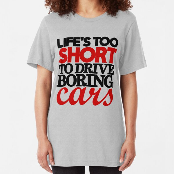 Life's too short to drive boring cars (4) Slim Fit T-Shirt