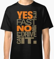 Yes it's fast No you can't drive it (4) Classic T-Shirt