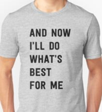 And now I'll do what's best for me Unisex T-Shirt