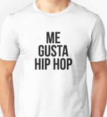 Me Gusta Hip Hop - I Like Hip Hop Unisex T-Shirt