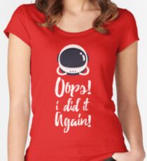 Oops! i did it again! Women's Fitted Scoop T-Shirt